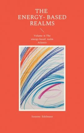The energy-based realms volume 6: the energy-based realm atlantis