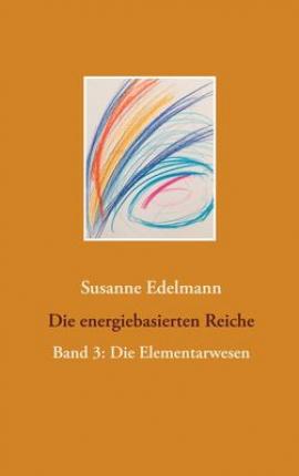 Die energiebasierten Reiche Band 3: Die Elementarwesen