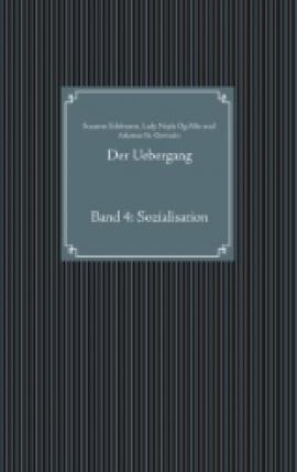 Der Uebergang Band 4: Sozialisation